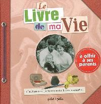 Le livre de ma vie : l'album que je transmets à mes enfants, à offrir à ses parents