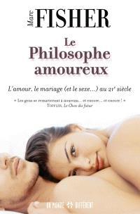 Le philosophe amoureux  : l' amour, le mariage et le sexe au 21e siècle
