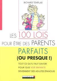 Les 100 lois pour être des parents parfaits (ou presque !) : tout ce qu'il faut savoir pour que vos enfants deviennent des adultes épanouis