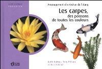 Les carpes, des poissons de toutes les couleurs  : aménagement et entretien de l'étang