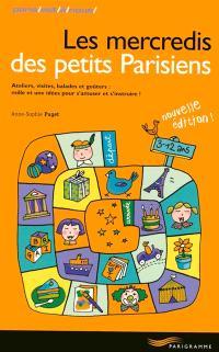 Les mercredis des petits Parisiens : ateliers, visites, balades et goûters : mille et une idées pour s'amuser et s'instruire
