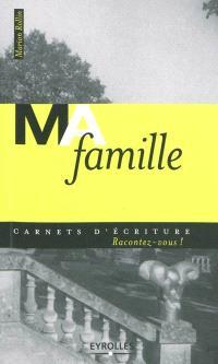Ma famille : vingt propositions d'écriture vous invitent à re-penser et à raconter vos souvenirs d'enfance en famille