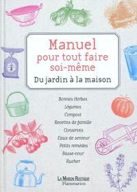 Manuel pour tout faire soi-même : du jardin à la maison