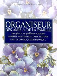 Organiseur des amis & de la famille : pour gérer la vie quotidienne en douceur : adresses, anniversaires, dates à retenir, idées de cadeaux, cartes de voeux...
