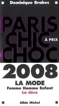 Paris chic à prix choc 2008 : la mode femme, homme, enfant, la déco