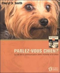 Parlez-vous chien?  : la clé de la communication entre l'homme et le chien