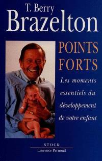 Points forts. Volume 1, Les moments essentiels du développement de votre enfant