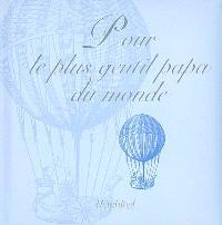 Pour le plus gentil papa du monde : une anthologie des plus beaux textes littéraires
