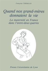 Quand nos grand'mères donnaient la vie : la maternité en France dans l'entre-deux-guerres