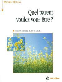Quel parent voulez-vous être ? : parent, pensez aussi à vous !