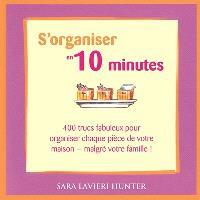 S'organiser en 10 minutes  : 400 trucs fabuleux pour organiser chaque pièce de votre maison