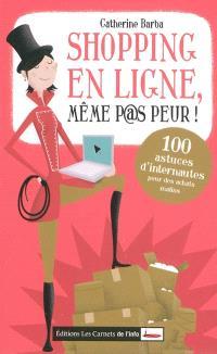 Shopping en ligne : même p@s peur ! : 100 astuces d'internautes pour des achats malins