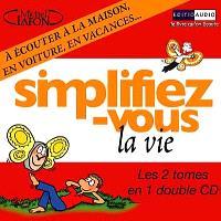 Simplifiez-vous la vie : le livre lu en double CD