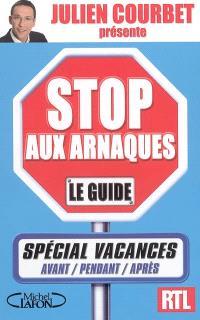 Stop aux arnaques, le guide : spécial vacances, avant, pendant, après