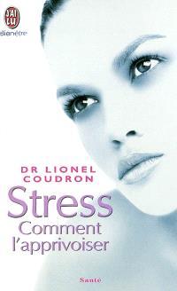 Stress : comment l'apprivoiser