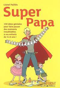 Super papa : 150 idées géniales au fil des saisons : pour faire d'une journée banale un moment inoubliable avec ses enfants !