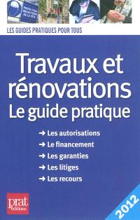 Travaux et rénovations : le guide pratique : 2012