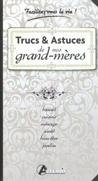 Trucs & astuces de nos grand-mères : beauté, cuisine, ménage, santé, bien-être, jardin...