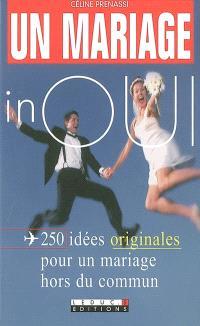 Un mariage inoui : 250 idées originales pour un mariage hors du commun