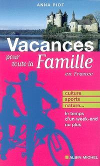 Vacances pour toute la famille en France : culture, sports, nature, le temps d'un week-end ou plus