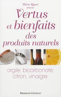 Vertus et bienfaits des produits naturels : argile, bicarbonate, citron, vinaigre