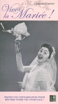 Vive la mariée ! : testez vos connaissances pour réussir votre vie conjugale !