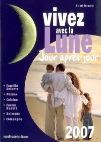 Vivez avec la lune jour après jour : 2007 : famille-enfants, nature, cuisine, forme-beauté, animaux, campagne