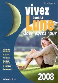 Vivez avec la lune jour après jour 2008 : famille-enfants, nature, cuisine, forme-beauté, animaux, campagne