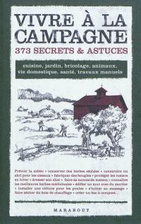 Vivre à la campagne : 373 secrets & astuces