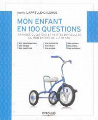Mon enfant en 100 questions : grandes questions et petites difficultés de mon enfant de 0 à 10 ans