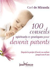 100 conseils spirituels et pratiques pour devenir parents : depuis le projet d'avoir un enfant jusqu'à ses 6 ans