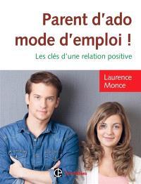 Parent d'ado, mode d'emploi ! : les clés d'une relation positive