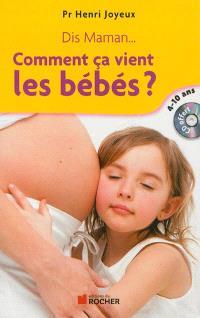 Dis maman, comment ça vient les bébés ? : réponses aux questions des 4-10 ans