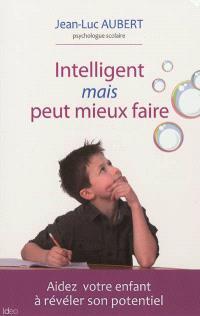 Intelligent mais peut mieux faire : aidez votre enfant à révéler son potentiel