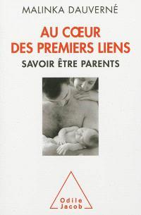 Au coeur des premiers liens : savoir être parents