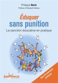 Eduquer sans punition : la sanction éducative en pratique : 65 exemples pratiques de la petite enfance à l'âge adulte