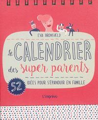 Le calendrier des super parents : 52 idées pour s'épanouir en famille