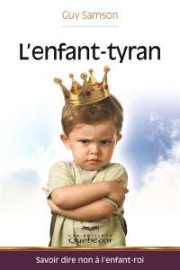 L'enfant-tyran  : savoir dire non à l'enfant-roi