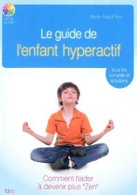 Le guide de l'enfant hyperactif : tous les conseils et solutions