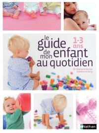 Le guide de mon enfant au quotidien : 1 à 3 ans