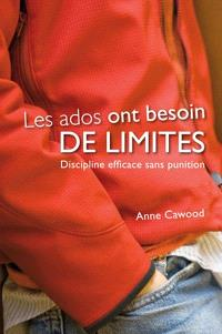 Les ados ont besoin de limites  : discipline efficace sans punitions