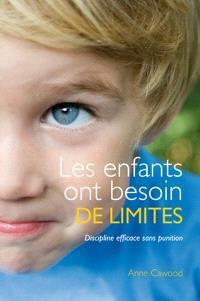 Les enfants ont besoin de limites  : discipline efficace sans punitions