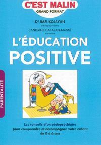 L'éducation positive, c'est malin : les conseils d'un pédopsychiatre pour comprendre et accompagner votre enfant de 0 à 6 ans