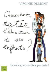 Comment rater l'éducation de ses enfants ? : souriez, vous êtes parents !