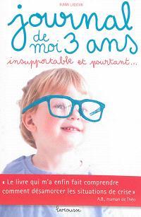 Journal de moi, 3 ans : insupportable et pourtant...