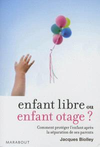 Enfant libre ou enfant otage ? : comment protéger l'enfant après la séparation de ses parents