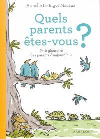 Quels parents êtes-vous ? : petit glossaire des parents d'aujourd'hui