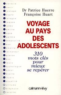 Voyage au pays des adolescents : 310 mots clés pour mieux se repérer