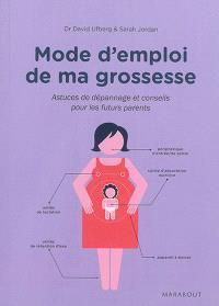 Mode d'emploi de ma grossesse : astuces de dépannage et conseils pour les futurs parents