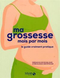 Ma grossesse mois par mois : le guide vraiment pratique